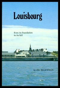 LOUISBOURG - from Its Foundation to Its Fall
