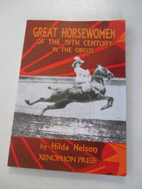 GREAT HORSEWOMEN OF THE 19TH CENTURY IN THE CIRCUS: and an Epilogue on Four Contemporary...