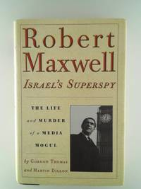 Robert Maxwell, Israel's Superspy: The Life and Murder of a Media Mogul Thomas, Gordon and...