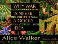 Why War Is Never a Good Idea by Alice Walker - 2007 - from ThriftBooks and Biblio.co.uk