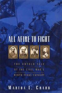 All Afire to Fight the Untold Tale of the Civil Wars Ninth Texas Cavalry
