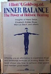 image of Inner Balance; The Power of Holistic Healing Insights of Hans Selye, Elisabeth Kubler-Ross, Marcus Bach, and Others