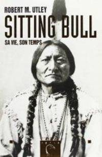 Sitting Bull, sa vie, son temps by  Robert M Utley - Paperback - 1997 - from Librairie La Foret des livres (SKU: 001020)