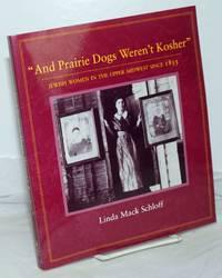 And prairie dogs weren't kosher Jewish women in the upper midwest since 1855