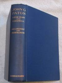 John G. Paton: Later Years and Farewell: A Sequel to John G. Paton, an Autobiography