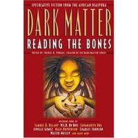 DARK MATTER Reading the Bones, Speculative Fiction from the African  Diaspora