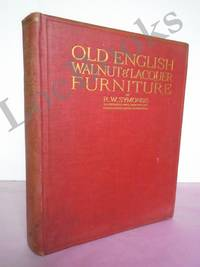 OLD ENGLISH WALNUT AND LACQUER FURNITURE THE PRESENT DAY CONDITION AND VALUE AND THE METHODS OF THE FURNITURE-FAKER IN PRODUCING SPURIOUS PIECES