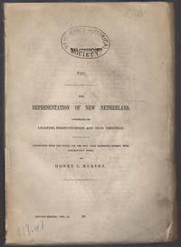 The representation of New Netherland, concerning its location, productiveness and poor condition.. Translated from the Dutch for the New York Historical Society, with explanatory notes by Henry C. Murphy.