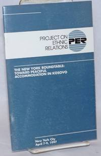 image of Project on Ethnic Relations; the New York Roundtable: toward peaceful accommodation in Kosovo, New York City, April 7-9, 1997
