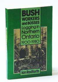Bushworkers and Bosses: Logging in Northern Ontario 1900-1980 (Social History of Canada)