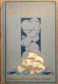 The romantic story of the Mayflower Pilgrims,: And its place in the life of to-d