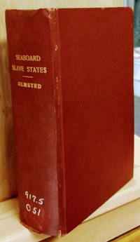 A Journey in the Seaboard Slave States, with Remarks on Their Economy by  Fredrick Law Olmsted - First Edition - 1856 - from Old Saratoga Books (SKU: 41042)