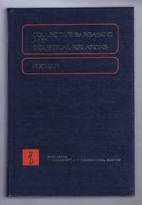 Collective Bargaining and Industrial Relations, From History to Policy and Practice