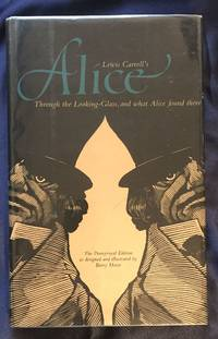 image of THROUGH THE LOOKING GLASS, AND WHAT ALICE FOUND THERE; Illustrated by BARRY MOSER, Preface and Notes by James R. Kincaid.  Text edited by Selwyn H.  Goodacre