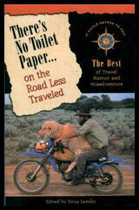 THERE'S NO TOILET PAPER ON THE ROAD LESS TRAVELED - The Best of Travel Humor and Misadventure
