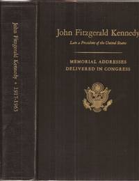 Memorial Addresses in the Congress of the United States and Tributes in Eulogy of John Fitzgerald Kennedy, Late President of the United States