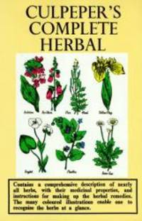 image of Culpeper's Complete Herbal: Consisting of a Comprehensive Description of Nearly All Herbs with Their Medicinal Properties and Directions from Compounding the Medicines Extracted From Them