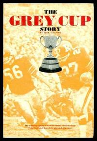 image of THE GREY CUP STORY - The Dramatic History of Football's Most Coveted Award