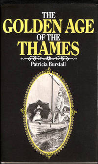 Golden Age of the Thames by  Patricia Burstall - First Edition - 1981-06-25 - from M Godding Books Ltd and Biblio.com