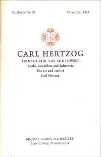 Carl Hertzog. Printer for the Southwest. Books, Pamphlets and Ephemera:  The Art and Craft of Carl Hertzog.