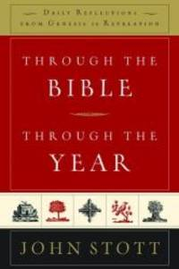 Through the Bible, Through the Year: Daily Reflections from Genesis to Revelation by John Stott - Paperback - 2011-01-06 - from Books Express and Biblio.com