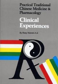 CLINICAL EXPERIENCES: Practical Traditional Chinese Medicine and  Pharmacology