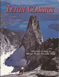 Teton Classics: Selected Climbs in Grand Teton National Park