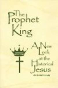 The Prophet King: A New Look at the Historical Jesus
