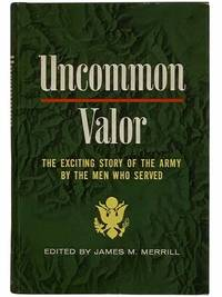 Uncommon Valor: The Exciting Story of the Army by the Men Who Served