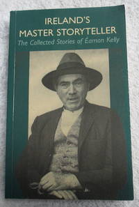 Ireland's Master Story Teller - The Collected Stories of Eamon Kelly