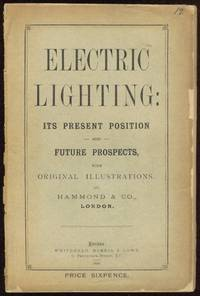 Electric Lighting: Its Present Position and Future Prospects. With Original Illustrations
