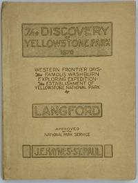 The Discovery of Yellowstone Park 1870: The complete story of the Washburn Expedition to the Headquarters of the Yellowstone and Firehole Rivers in the year 1870