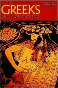 THE GREEKS - LIFE AND CUSTOMS