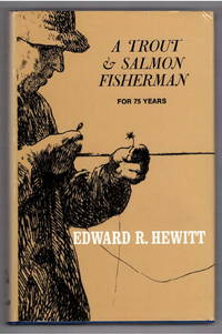 A Trout & Salmon Fisherman for 75 Years / Dry Fly & Fast Water / Salmon & the Dry Fly