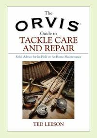 The Orvis Guide to Tackle Care and Repair : Solid Advice for In Field or At Home Maintenance