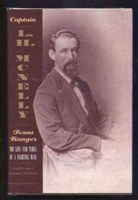 Captain L. H. McNelly - Texas Ranger - the Life and Times of a Fighting  Man.