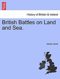 British Battles on Land and Sea. by James Grant - Paperback - from The Saint Bookstore (SKU: B9781241548520)