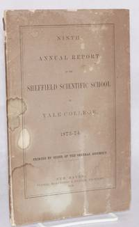 image of Ninth annual report of the Sheffield Scientific School of Yale college. 1873-74 / printed by order of the general assembly