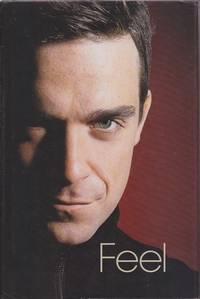 Feel: Robbie Williams by Chris Heath - Hardcover - Early Edition - 2004 - from Mr Pickwick's Fine Old Books (SKU: RB11104)