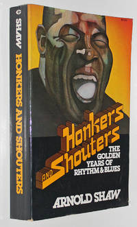 Honkers and Shouters: The Golden Years of Rhythm and Blues by  Arnold Shaw - Paperback - Signed First Edition - 1978 - from Knickerbocker Books (SKU: 003886)
