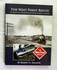 The West Point Route The Atlanta & West Point Rail Road and the Western Railway of Alabama by Hanson, Robert H - 2006