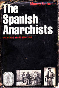 The Spanish anarchists: The heroic years, 1868-1936 by Murray Bookchin - Hardcover - 1977 - from Goulds Book Arcade (SKU: 156365)
