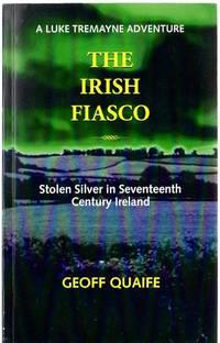 The Irish Fiasco: Stolen Silver in Seventeenth Century Ireland: A Luke Tremayne Adventure