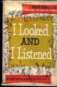 I LOOKED AND I LISTENED by  Ben GROSS - Hardcover - 1954 - from Antic Hay Books (SKU: 50770)