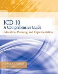 ICD-10: A Comprehensive Guide: Education, Planning and Implementation with Premium Website...