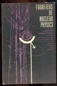 FRONTIERS OF NUCLEAR PHYSICS , A GUIDE TO ELEMENTARY PARTICLES by  Walter Scott Houston - Paperback - 1963 - from poor mans books and Biblio.com