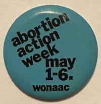 image of Abortion Action Week, May 1-6, 1972 / WONAAC [pinback button]