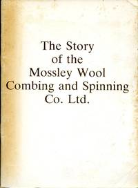 image of The Story of the Mossley Wool Combing and Spinning Co. Ltd 1932-1982