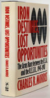 Iron Destinies, Lost Opportunities-The Arms Race Between the Usa and The Ussr, 1945-1987