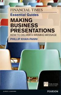 FT Essential Guide to Making Business Presentations: How to deliver a winning message (Financial...